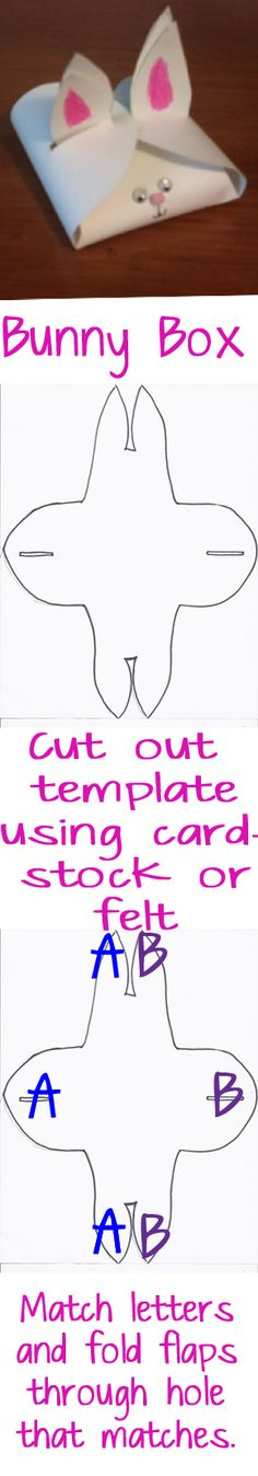 Bunny Box: Using cardstock or felt, simply cut out the template and fold flaps through holes. Let kids decorate as they want. Fun way to send little notes or surprises! :)