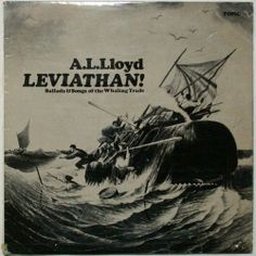 A. L. Lloyd / Leviathan ! ; Ballads & Song Of The Whaling Trade