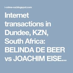Internet transactions in Dundee, KZN,  South Africa: BELINDA DE BEER vs JOACHIM EISENBERG