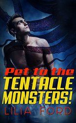 Review of Lilia Ford's Pet to the Tentacle Monsters!