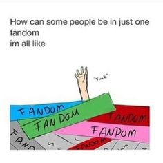 """""""Is it even possible to be in only one fandom?"""""""