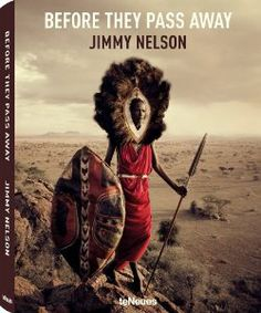 Jimmy Nelson Before They Pass Away Urvölker Stämme Masai Serengeti Cover Bildband teNeues New Books, Books To Read, Nelson Books, Jimmy Nelson, Indigenous Tribes, Tribal People, Foto Art, Passed Away, People Of The World