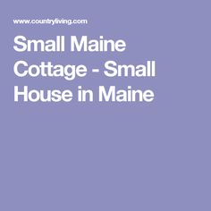 Small Maine Cottage - Small House in Maine