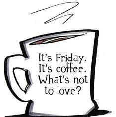Coffee Friday ~ 2 of my favorite things!