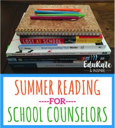 EduKate and Inspire: 5 Books Recommended for Summer Reading for School Counselors