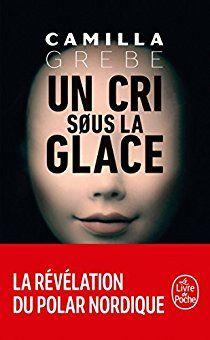 Un cri sous la glace - Camilla Grebe - Babelio Camilla, Pdf Book, Books To Buy, Books To Read, Importance Of Library, Cri, Books 2018, France 1, Some Words