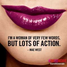 I'm a woman of very few words, but lots of action - Mae West #quote #ohsomoxie