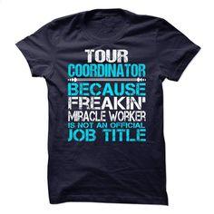 Tour Coordinator T Shirt, Hoodie, Sweatshirts - design a shirt #hoodie #T-Shirts