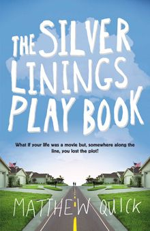 Silver Linings Playbook   A novel by Matthew Quick.  Description: An enchanting first novel about love, madness, and Kenny G.    The Silver Linings Playbook is the riotous and poignant story of how one man regains his memory and comes to terms with the magnitude of his wife's betrayal.