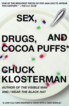 Sex, Drugs, and Cocoa Puffs by Chuck Klosterman