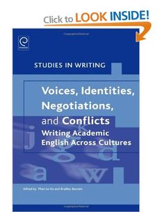 Voices, Identities, Negotiations, and Conflicts: Writing Academic English Across Cultures Studies in Writing : 22: Amazon.co.uk: Phan Le Ha, Bradley Baurain: Books