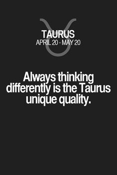 Always thinking differently is the Taurus unique quality. Taurus | Taurus Quotes | Taurus Zodiac Signs