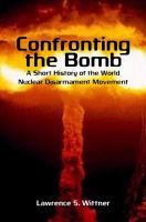 Confronting the bomb : a short history of the world nuclear disarmament movement / Lawrence S. Wittner. Classmark:  KC.WIT 1