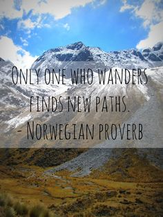 "This proverb makes me want to get out there and go for a hike! | ""Only one who wanders finds new paths."" - Norwegian Proverb 
