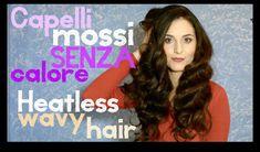 Capelli mossi senza calore, Heatless weavy hair   Hair tutorial