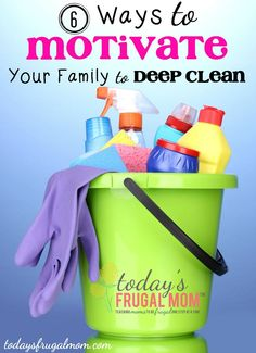 6 ways to motivate your family to deep clean :: today's frugal mom