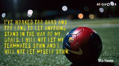 TOP 25 QUOTES BY MIA HAMM (of 70) | A-Z Quotes Soccer Quotes, Sport Quotes, Girl Quotes, Quotes Quotes, Teammate Quotes, Let Me Down, Let It Be, Mia Hamm, Motivational Quotes