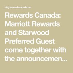 Rewards Canada: Marriott Rewards and Starwood Preferred Guest come together with the announcement of one set of benefits Best Travel Credit Cards, Come Together, Home Management, Best Vacations, Summer Travel, Announcement, Benefit, Travel Tips, Canada