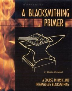 A Blacksmithing Primer: A Course in Basic and Intermediate Blacksmithing, http://www.amazon.com/dp/0966258916/ref=cm_sw_r_pi_awdm_jPF4wb0HFRC29