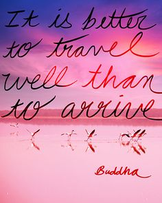 """""""It is Better to Travel Well than to Arrive."""" ~Buddha #travel"""