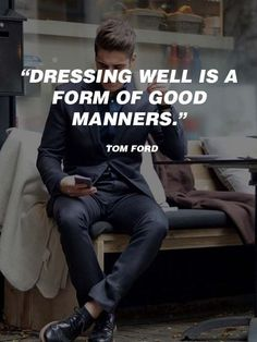 Dressing well is a form of good manners. ~ Tom Ford