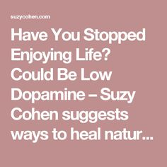 Have You Stopped Enjoying Life? Could Be Low Dopamine – Suzy Cohen suggests ways to heal naturally without medication