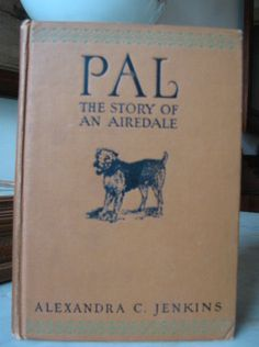 Pal: The Story of an Airedale by Alexandra C. Jenkins and Illustrator Kurt Wiese. (1930)