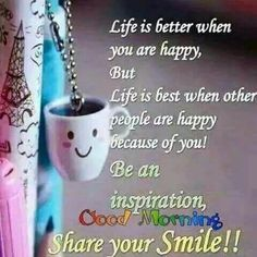 Beautiful Good Morning Quotes with Images That Will Enrich Your Day - Page 9 of 10 Life is better when you are happy, but life is best when other people are happy because of you! Be an inspiration, good morning. Morning Quotes For Friends, Good Morning Friends Quotes, Good Morning Beautiful Quotes, Good Morning Inspirational Quotes, Morning Greetings Quotes, Good Morning Messages, Good Morning Good Night, Good Morning Wishes, Good Morning Images