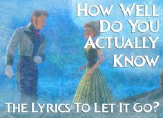 You got 15 out of 15 right! How Well Do You Actually Know The Lyrics To Let It Go From Frozen