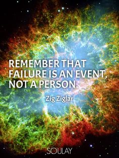 """Remember that failure is an event, not a person."" ~ Zig Ziglar 