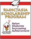 Ronald McDonald House Charities--ASIA: Applicant must have at least one parent of Asian-Pacific heritage.
