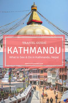 A travel guide on what to see and do in Kathmandu, Nepal                                                                                                                                                                                 More