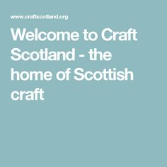 Welcome to Craft Scotland - the home of Scottish craft
