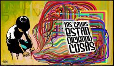 Las Calles Estan Diciendo Cosas (The Streets Are Saying Something) art-work and photo by luz:alhucema