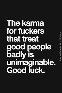Ha ha karma is total ballocks. Cos if Karma was a viable concept Hitler would have died at birth. Inspirational Quotes Pictures, Great Quotes, Quotes To Live By, Me Quotes, Motivational Quotes, Funny Quotes, Good Luck Quotes, Qoutes, Affirmations