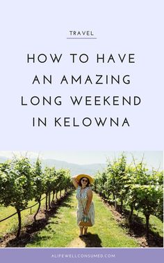 How to Have an Amazing Long Weekend in Kelowna, BC Weekend Packing List, Weekend Trips, Weekend Getaways, New Travel, Future Travel, Canada Travel, Girls Weekend, Long Weekend, Colombia Tourism
