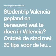 Stedentrip Valencia gepland en benieuwd wat te doen in Valencia? Ontdek de stad met 20 tips voor de leukste activiteiten en bezienswaardigheden in Valencia.