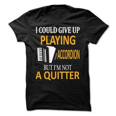 I could give up playing accordion but im not quitter T-Shirts, Hoodies. ADD TO CART ==► https://www.sunfrog.com/Music/I-could-give-up-playing-accordion-but-im-not-quitter-.html?id=41382