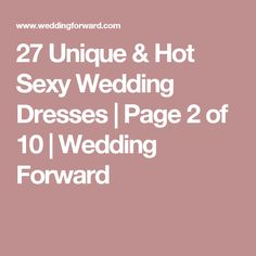 27 Unique & Hot Sexy Wedding Dresses | Page 2 of 10 | Wedding Forward