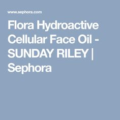 Flora Hydroactive Cellular Face Oil - SUNDAY RILEY | Sephora
