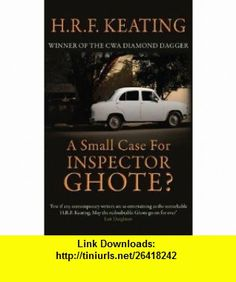 Small Case for Inspector Ghote (9780749007317) H R F Keating , ISBN-10: 0749007311  , ISBN-13: 978-0749007317 ,  , tutorials , pdf , ebook , torrent , downloads , rapidshare , filesonic , hotfile , megaupload , fileserve