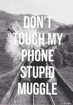 Resultado de imagem para don't touch my phone muggle hogwarts