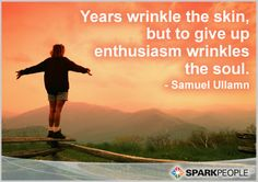 Years wrinkle the skin, but to give up enthusiasm wrinkles the soul.