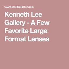 Kenneth Lee Gallery - A Few Favorite Large Format Lenses