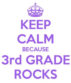 KEEP CALM BECAUSE 3rd GRADE ROCKS - KEEP CALM AND CARRY ON Image Generator - brought to you by the Ministry of Information