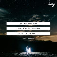 """""""We only have now! Everything else is either imagination or memory.""""--Steve Maraboli #dailydose (photo: Nima Salimi) http://verilymag.com/daily-dose-457/"""