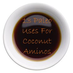 13 Paleo uses for Coconut Aminos. Who needs soy sauce, when you can use this!