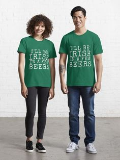 """Ill Be Irish In A Few Beers - Funny St Patrick's"" T-shirt by mewsis 