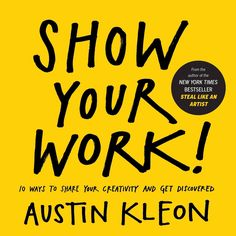 Show Your Work! Show Your Work! 10 Ways to Share Your Creativity and Get Discovered by Austin Kleon In his New York Times smash hit Steal Like an Artist, Austin Kleon demo. New York Times, Good Books, Books To Read, Buy Books, Austin Kleon, Wie Macht Man, Thing 1, This Is A Book, Book Show
