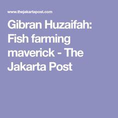 Gibran Huzaifah: Fish farming maverick - The Jakarta Post